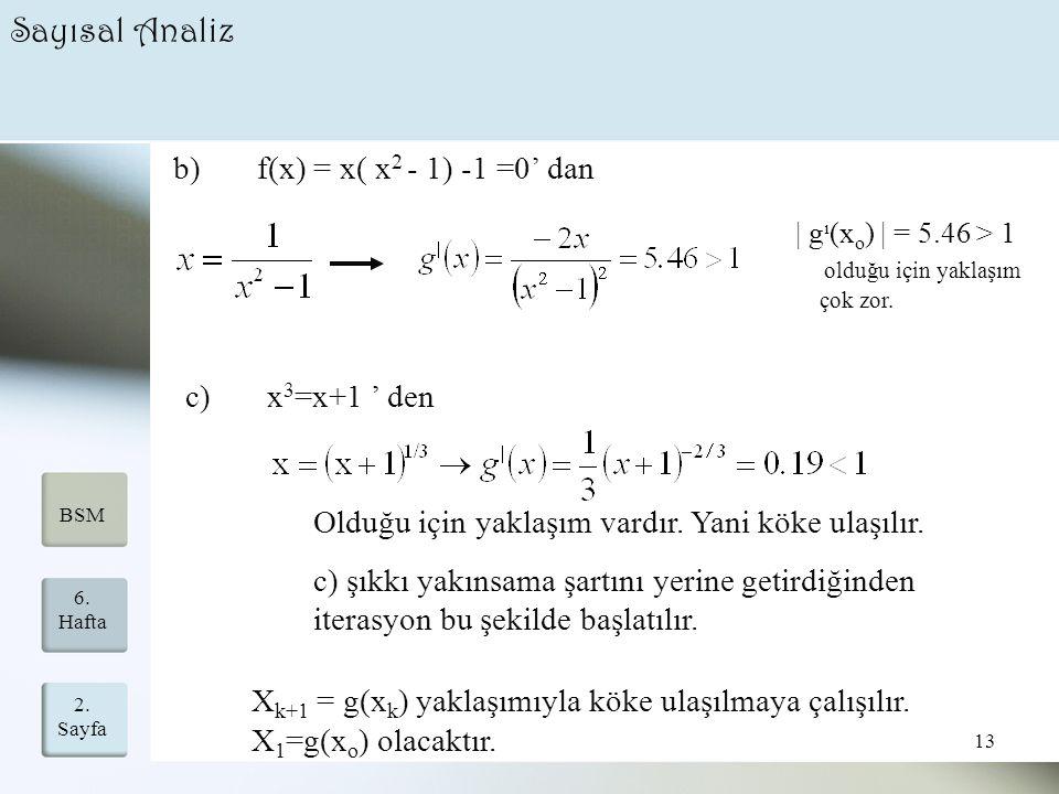 Sayısal Analiz b) f(x) = x( x2 - 1) -1 =0' dan c) x3=x+1 ' den