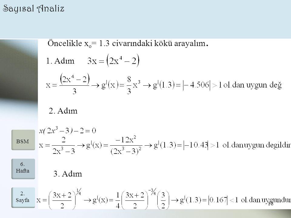 Sayısal Analiz Öncelikle xo= 1.3 civarındaki kökü arayalım. 1. Adım