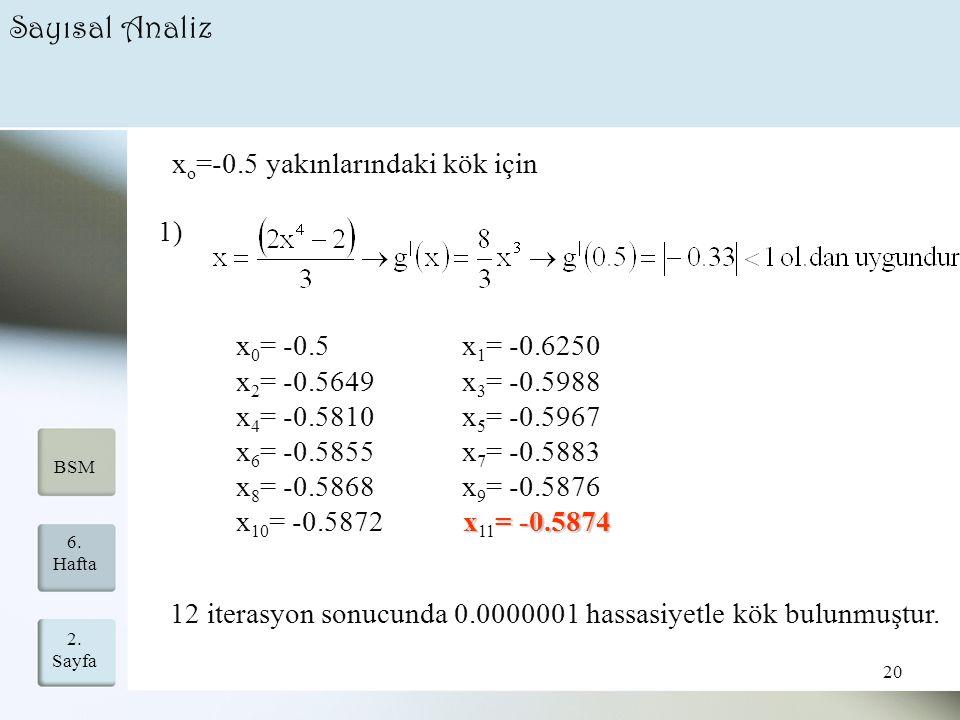 Sayısal Analiz xo=-0.5 yakınlarındaki kök için 1) x0= -0.5 x1= -0.6250