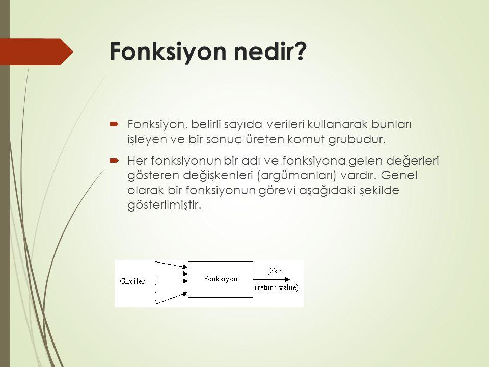 Fonksiyon nedir Fonksiyon, belirli sayıda verileri kullanarak bunları işleyen ve bir sonuç üreten komut grubudur.