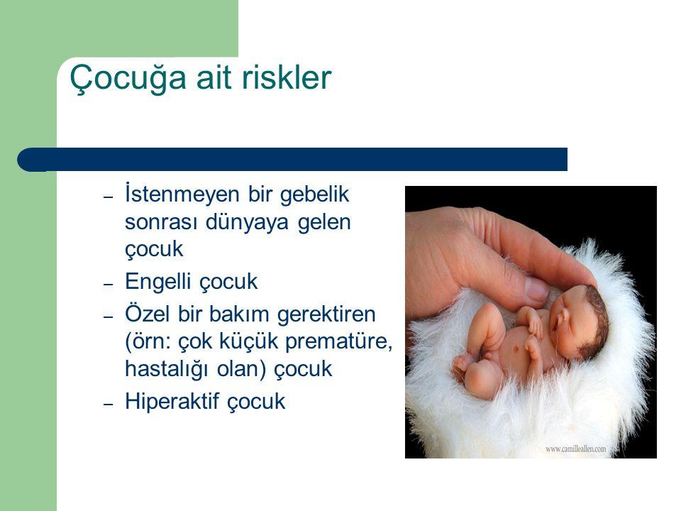 Çocuğa ait riskler İstenmeyen bir gebelik sonrası dünyaya gelen çocuk