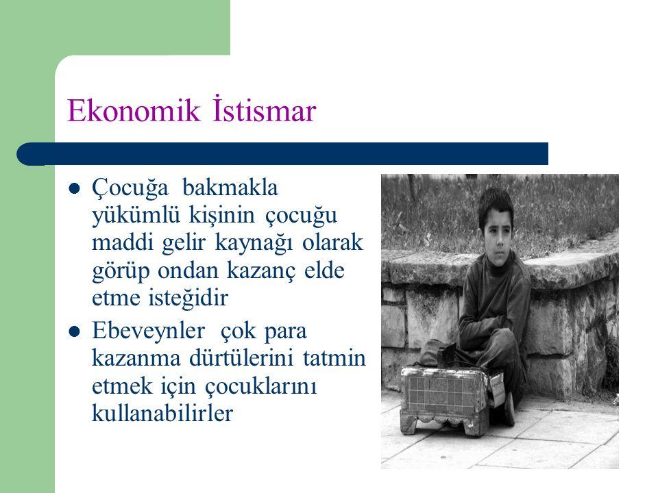 Ekonomik İstismar Çocuğa bakmakla yükümlü kişinin çocuğu maddi gelir kaynağı olarak görüp ondan kazanç elde etme isteğidir.
