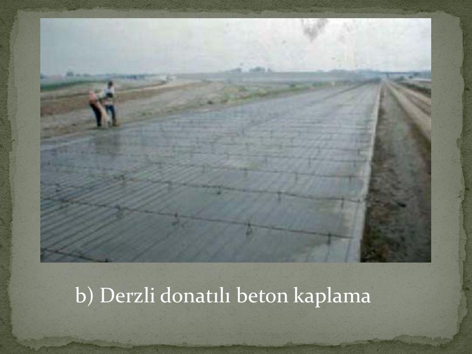 b) Derzli donatılı beton kaplama