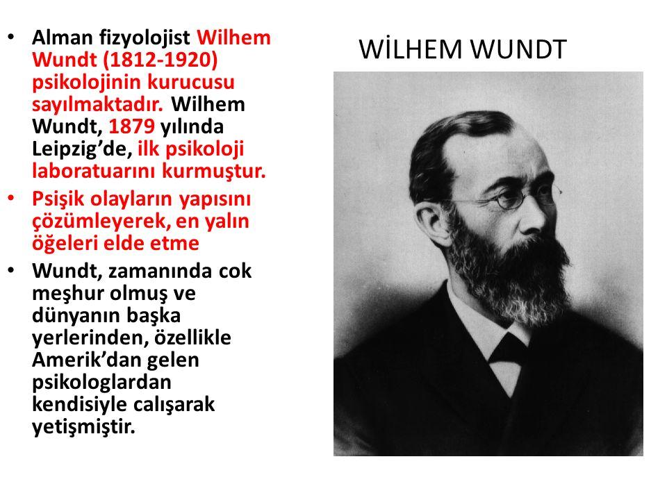 Alman fizyolojist Wilhem Wundt (1812-1920) psikolojinin kurucusu sayılmaktadır. Wilhem Wundt, 1879 yılında Leipzig'de, ilk psikoloji laboratuarını kurmuştur.