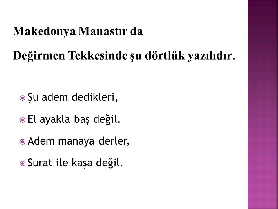 Makedonya Manastır da Değirmen Tekkesinde şu dörtlük yazılıdır.