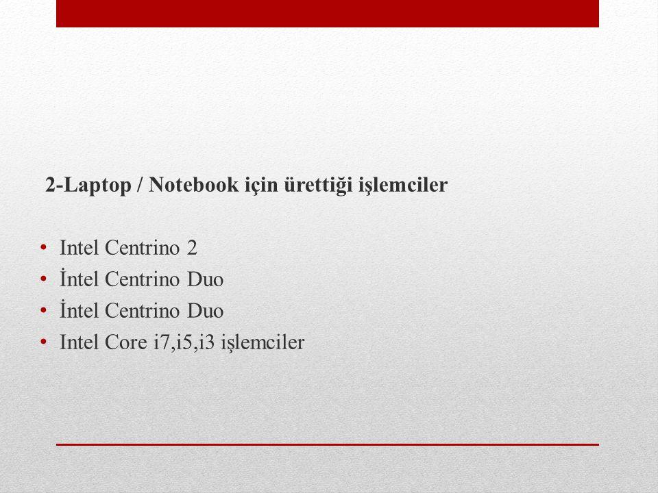 2-Laptop / Notebook için ürettiği işlemciler