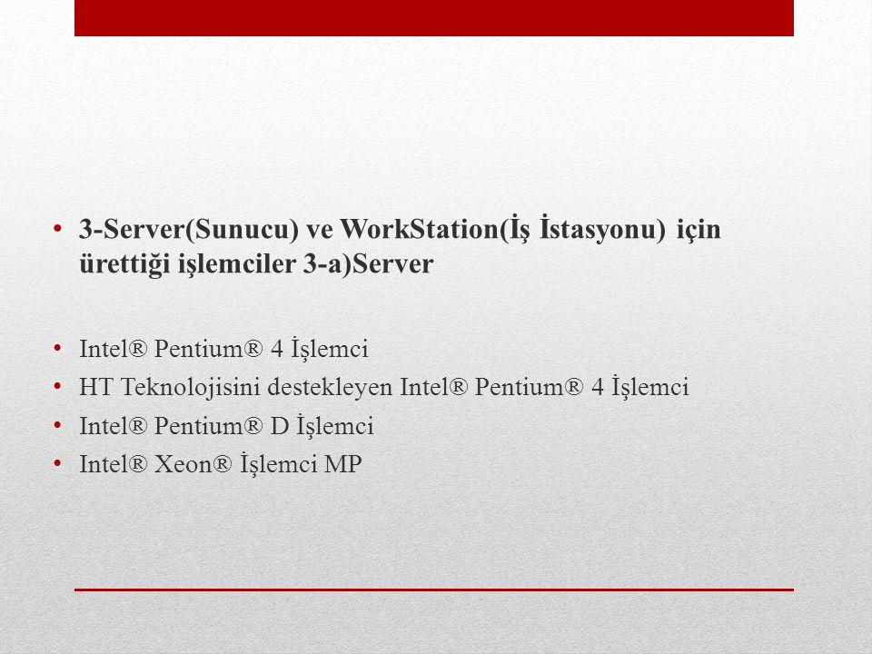 3-Server(Sunucu) ve WorkStation(İş İstasyonu) için ürettiği işlemciler 3-a)Server