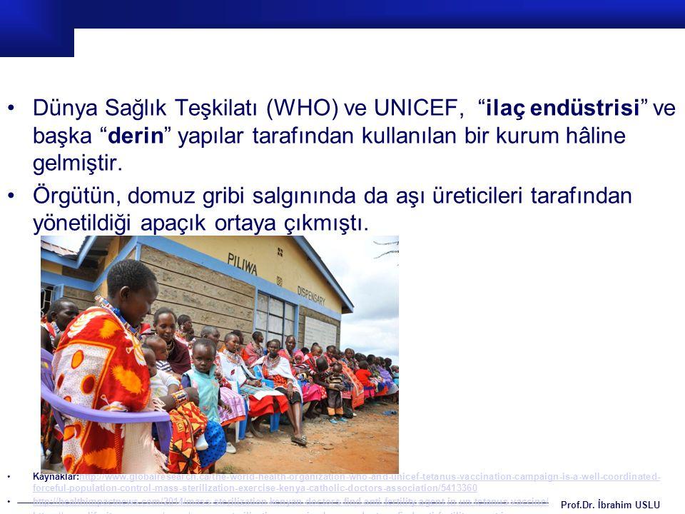 Dünya Sağlık Teşkilatı (WHO) ve UNICEF, ilaç endüstrisi ve başka derin yapılar tarafından kullanılan bir kurum hâline gelmiştir.