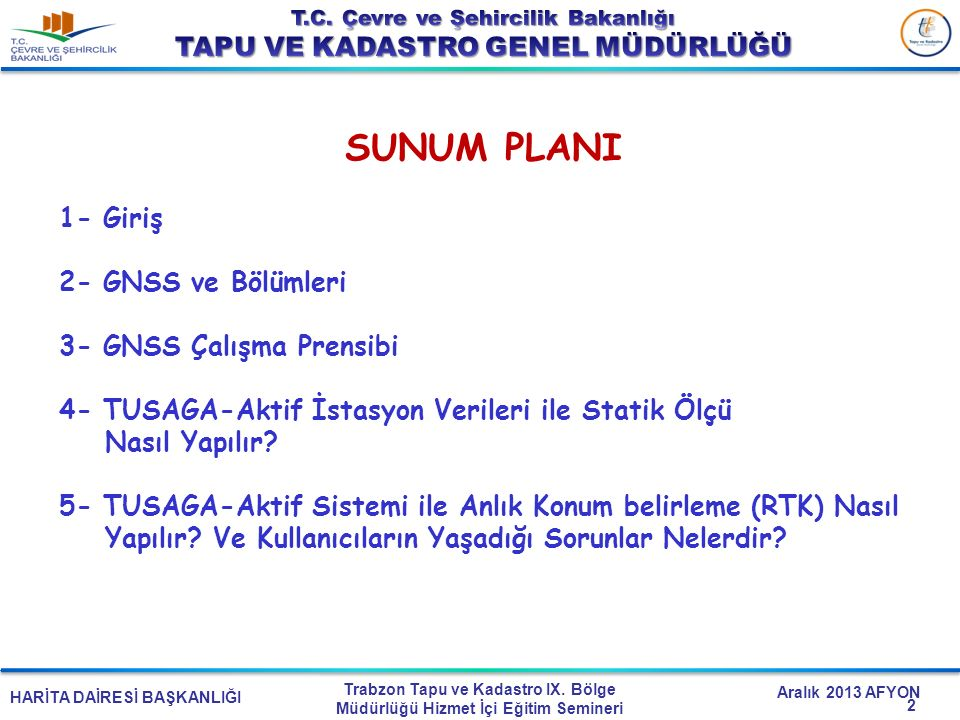 SUNUM PLANI 1- Giriş 2- GNSS ve Bölümleri 3- GNSS Çalışma Prensibi