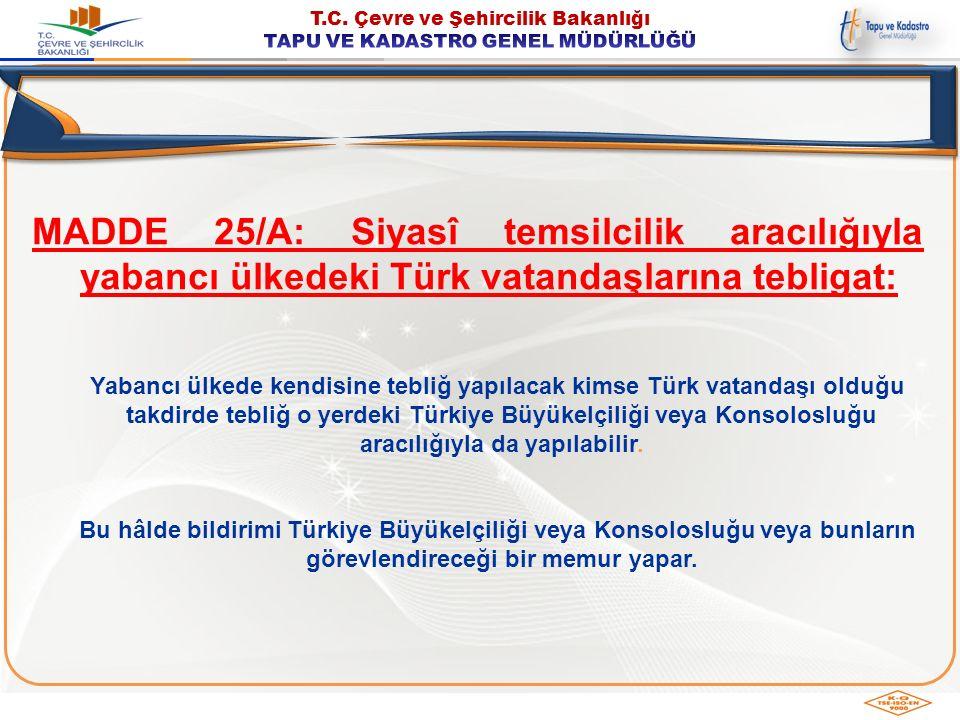 MADDE 25/A: Siyasî temsilcilik aracılığıyla yabancı ülkedeki Türk vatandaşlarına tebligat: