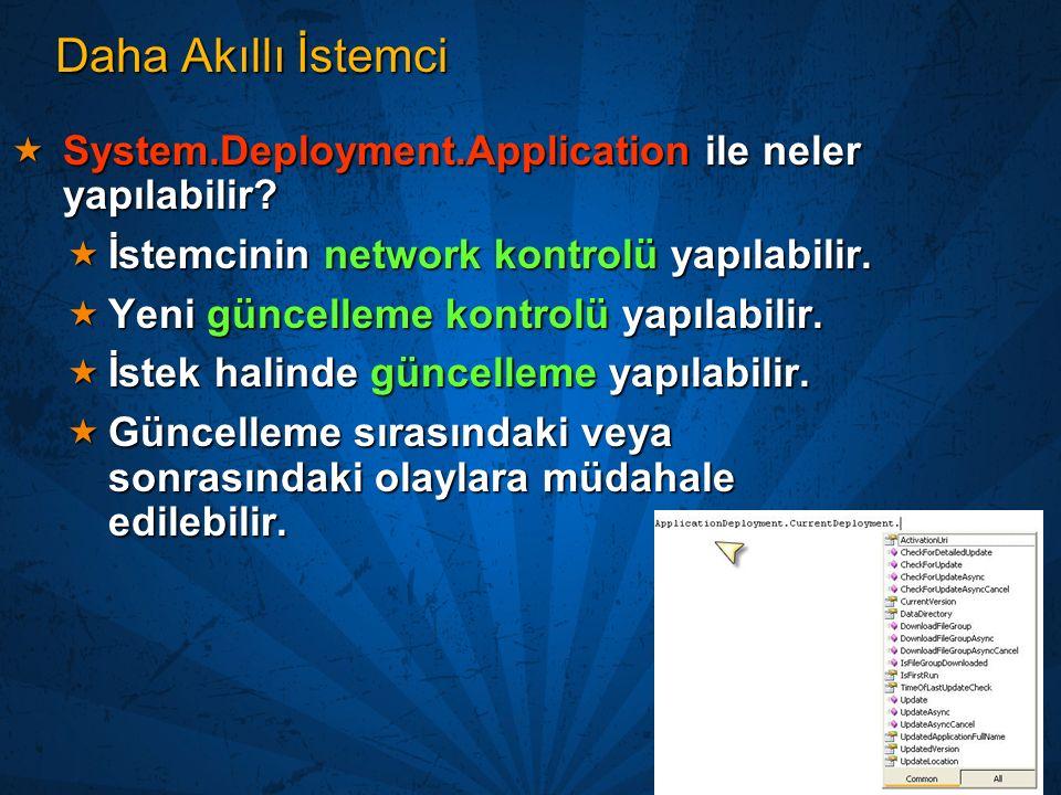 Daha Akıllı İstemci System.Deployment.Application ile neler yapılabilir İstemcinin network kontrolü yapılabilir.