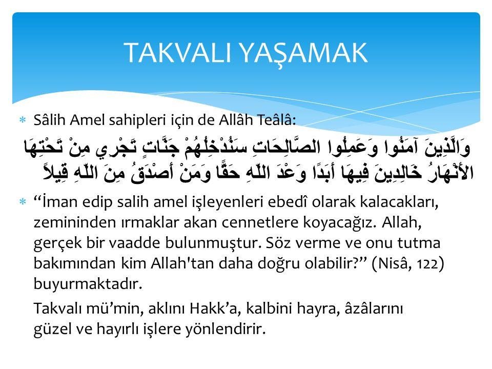 TAKVALI YAŞAMAK Sâlih Amel sahipleri için de Allâh Teâlâ: