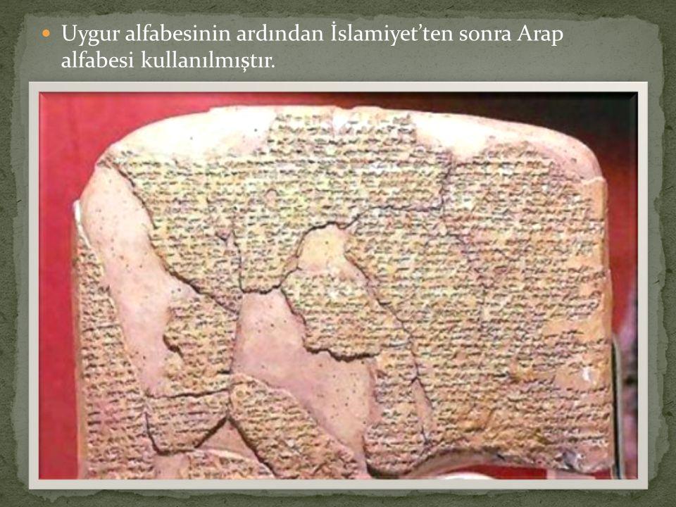 Uygur alfabesinin ardından İslamiyet'ten sonra Arap alfabesi kullanılmıştır.