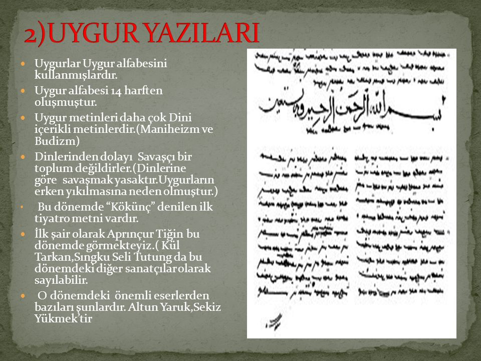 2)UYGUR YAZILARI Uygurlar Uygur alfabesini kullanmışlardır.