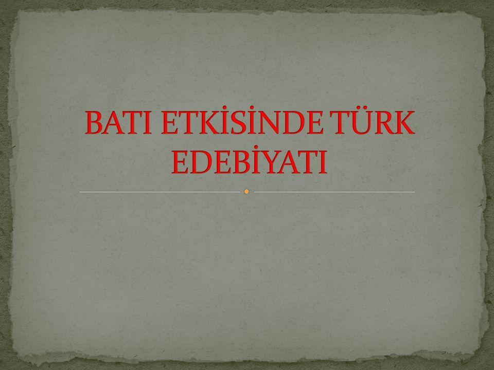 BATI ETKİSİNDE TÜRK EDEBİYATI