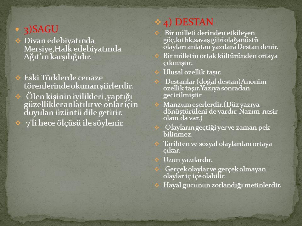 4) DESTAN Bir milleti derinden etkileyen göç,kıtlık,savaş gibi olağanüstü olayları anlatan yazılara Destan denir.