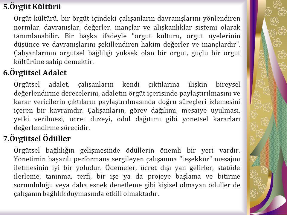 5.Örgüt Kültürü Örgüt kültürü, bir örgüt içindeki çalışanların davranışlarını yönlendiren normlar, davranışlar, değerler, inançlar ve alışkanlıklar sistemi olarak tanımlanabilir.
