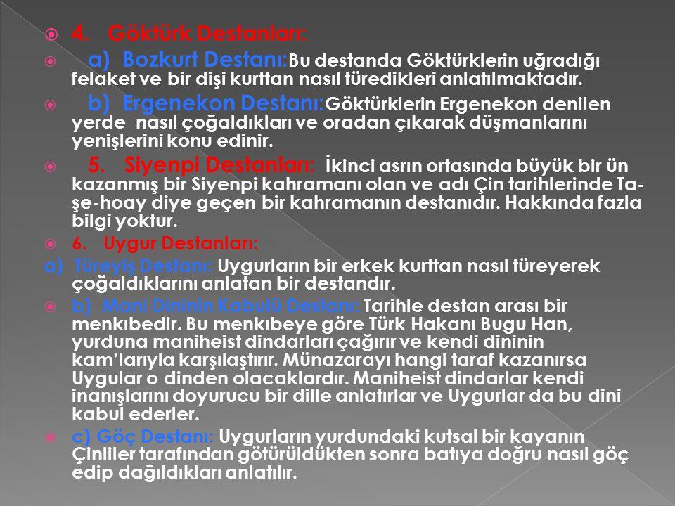 4. Göktürk Destanları: a) Bozkurt Destanı:Bu destanda Göktürklerin uğradığı felaket ve bir dişi kurttan nasıl türedikleri anlatılmaktadır.