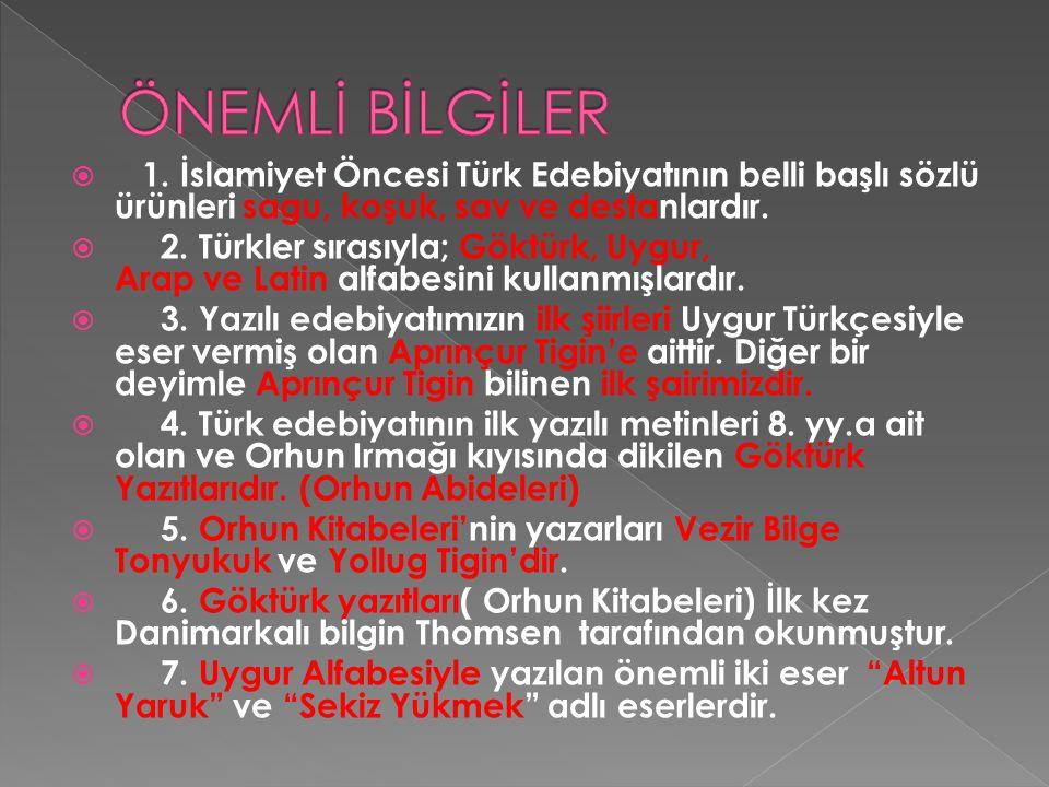 ÖNEMLİ BİLGİLER 1. İslamiyet Öncesi Türk Edebiyatının belli başlı sözlü ürünleri sagu, koşuk, sav ve destanlardır.