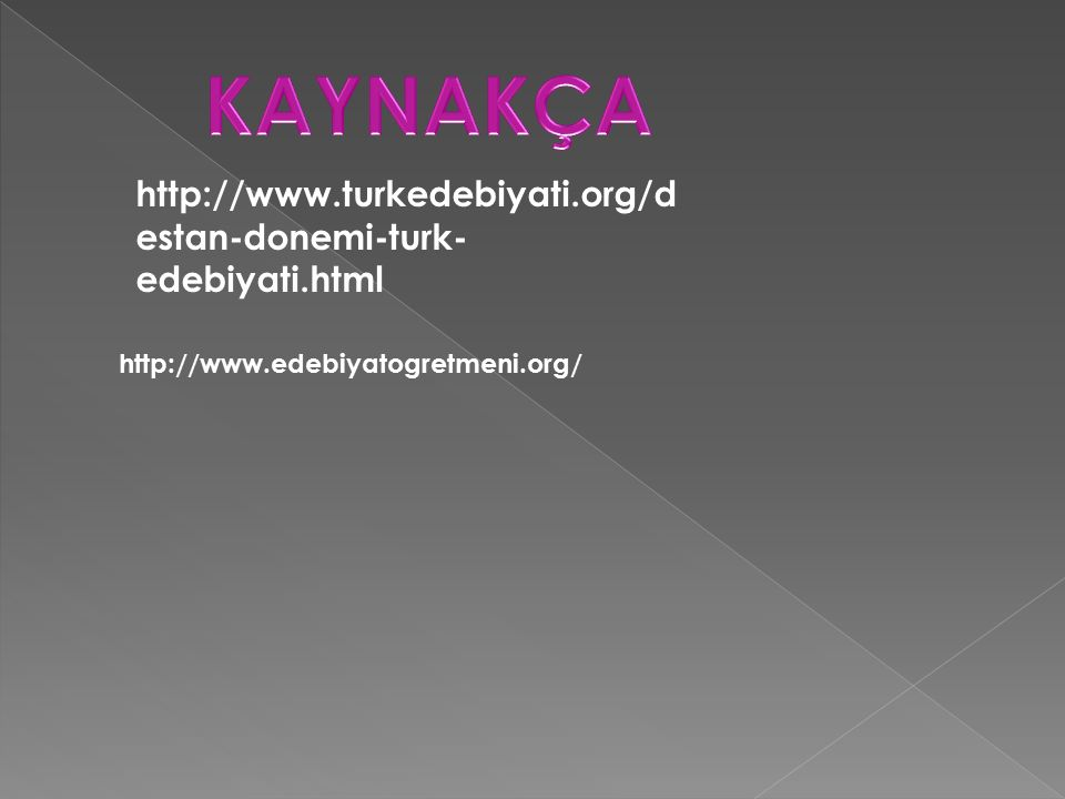KAYNAKÇA http://www.turkedebiyati.org/destan-donemi-turk-edebiyati.html.