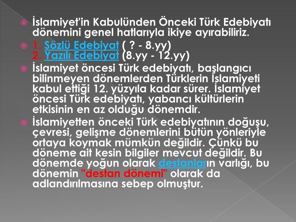 İslamiyet in Kabulünden Önceki Türk Edebiyatı dönemini genel hatlarıyla ikiye ayırabiliriz.