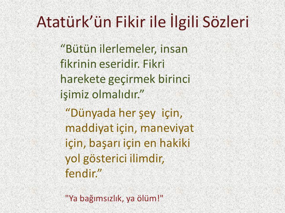 Atatürk'ün Fikir ile İlgili Sözleri