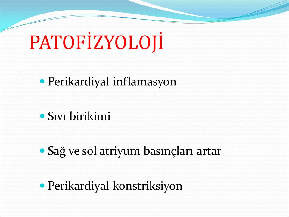 PATOFİZYOLOJİ Perikardiyal inflamasyon Sıvı birikimi