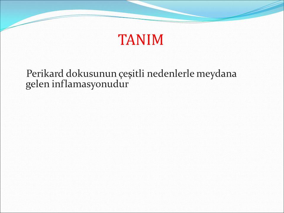 TANIM Perikard dokusunun çeşitli nedenlerle meydana gelen inflamasyonudur