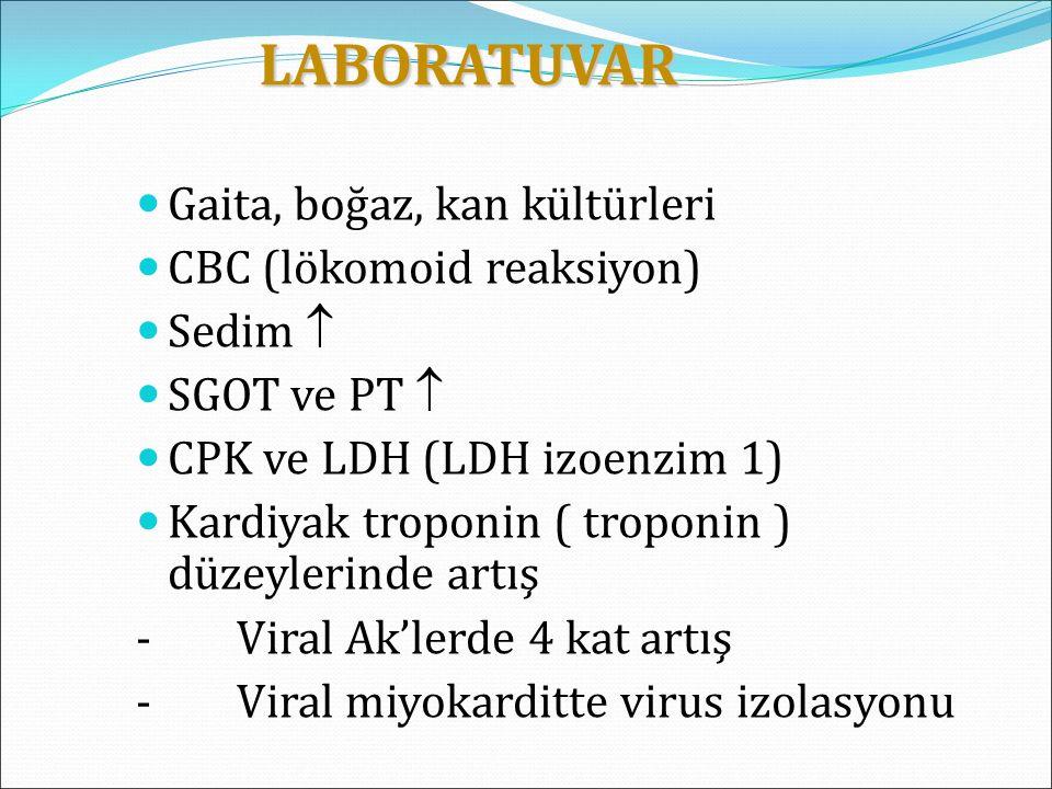 LABORATUVAR Gaita, boğaz, kan kültürleri CBC (lökomoid reaksiyon)