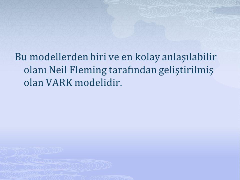 Bu modellerden biri ve en kolay anlaşılabilir olanı Neil Fleming tarafından geliştirilmiş olan VARK modelidir.