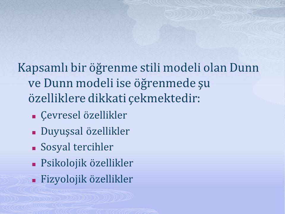 Kapsamlı bir öğrenme stili modeli olan Dunn ve Dunn modeli ise öğrenmede şu özelliklere dikkati çekmektedir: