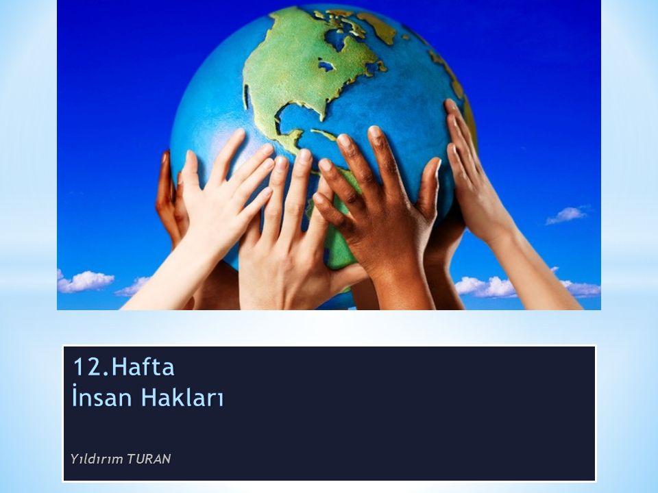 12.Hafta İnsan Hakları Yıldırım TURAN