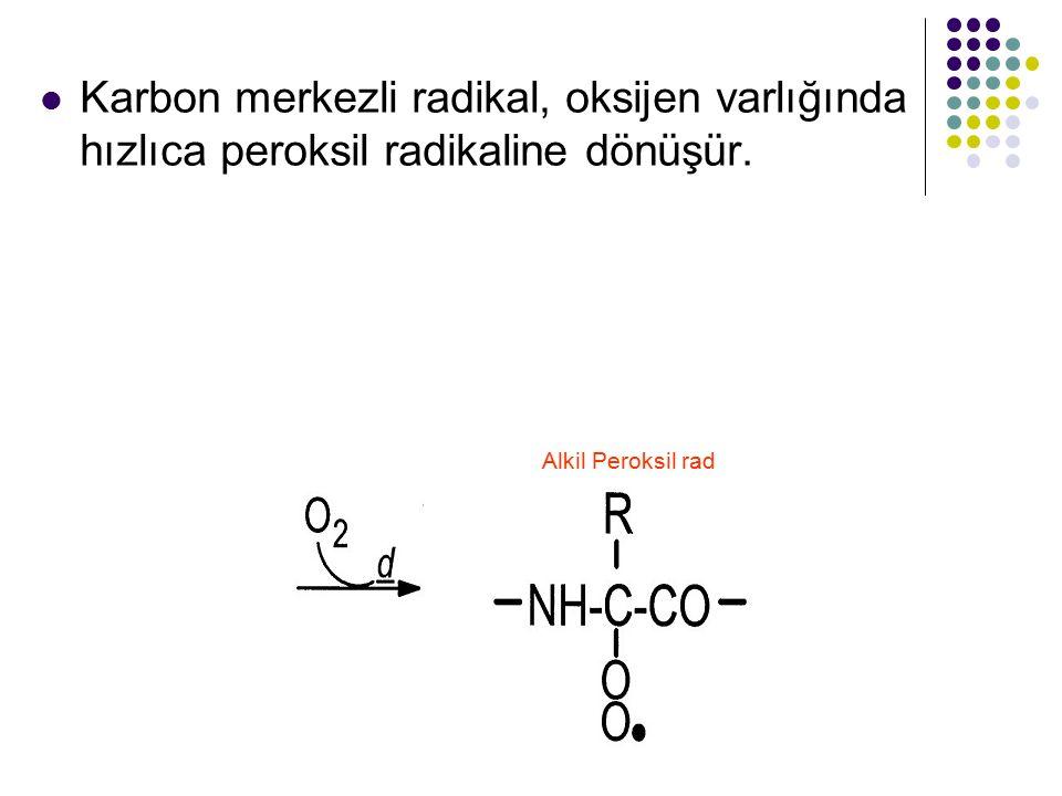 Karbon merkezli radikal, oksijen varlığında hızlıca peroksil radikaline dönüşür.