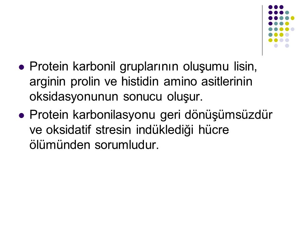 Protein karbonil gruplarının oluşumu lisin, arginin prolin ve histidin amino asitlerinin oksidasyonunun sonucu oluşur.