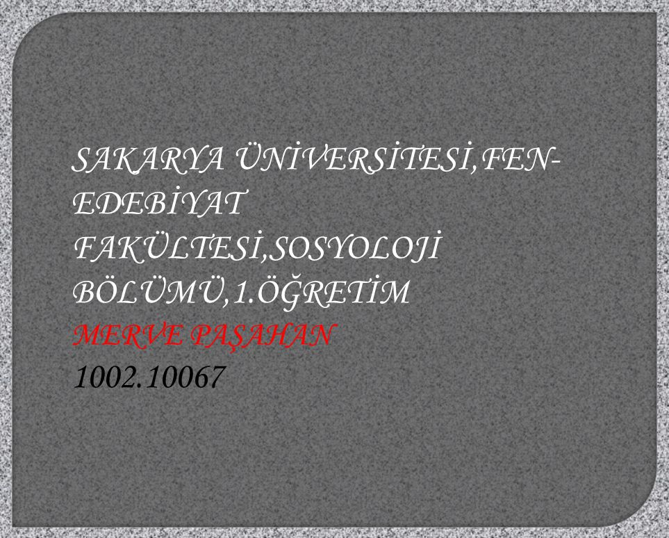 SAKARYA ÜNİVERSİTESİ,FEN-EDEBİYAT FAKÜLTESİ,SOSYOLOJİ BÖLÜMÜ,1.ÖĞRETİM