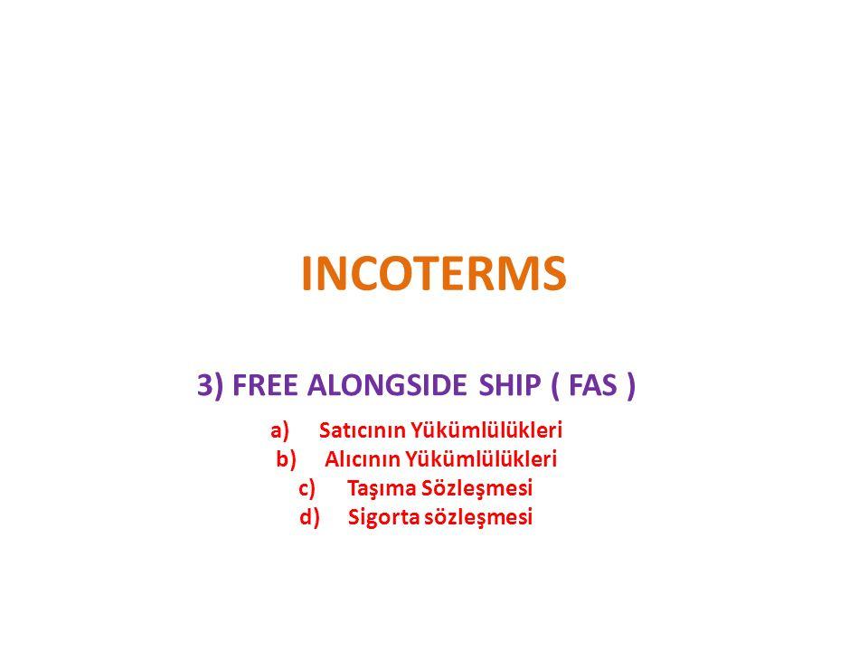 INCOTERMS 3) FREE ALONGSIDE SHIP ( FAS ) Satıcının Yükümlülükleri