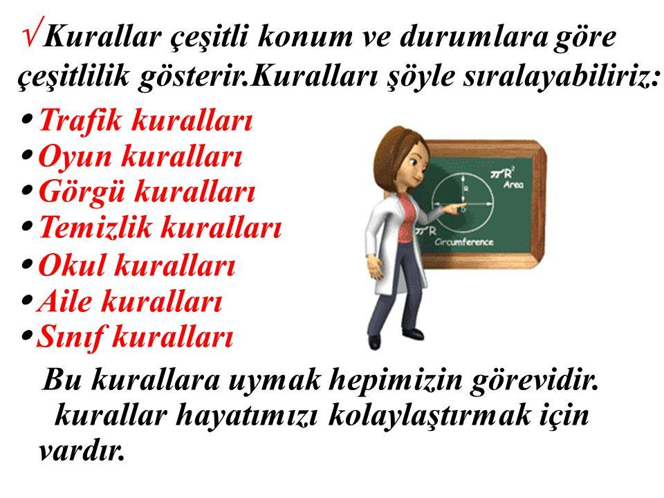 √ Kurallar çeşitli konum ve durumlara göre çeşitlilik gösterir