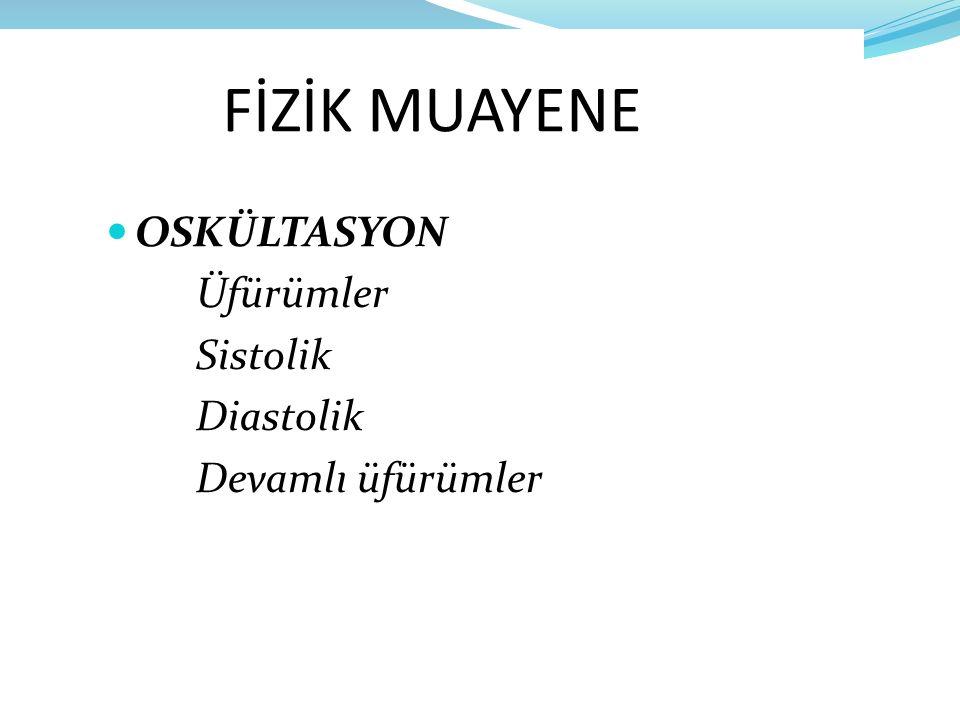 FİZİK MUAYENE OSKÜLTASYON Üfürümler Sistolik Diastolik