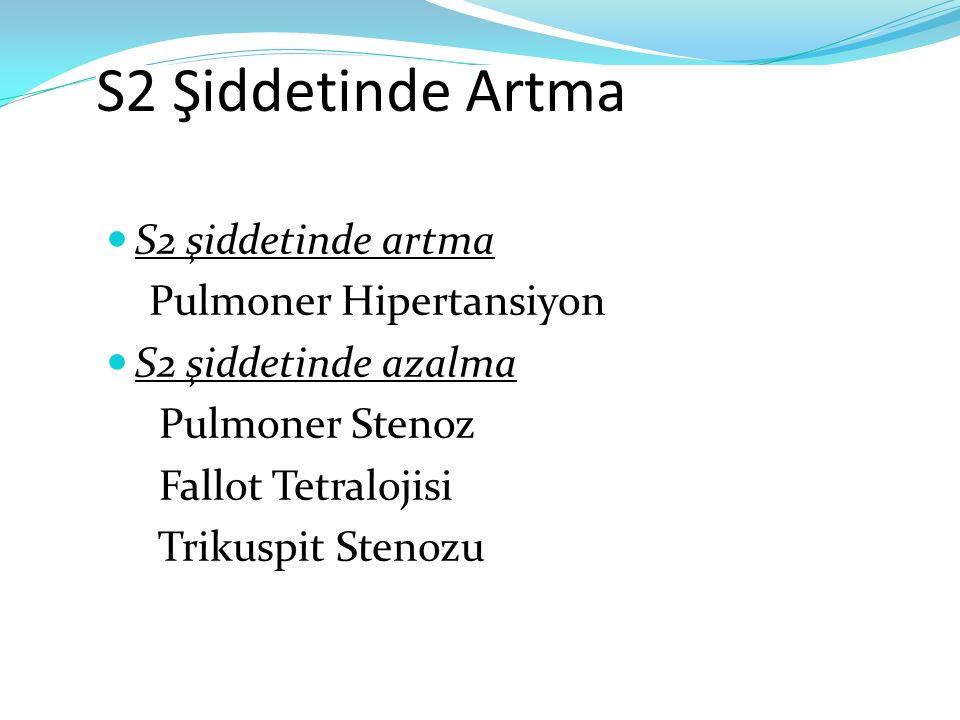 S2 Şiddetinde Artma S2 şiddetinde artma Pulmoner Hipertansiyon