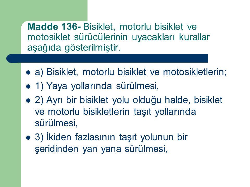 Madde 136- Bisiklet, motorlu bisiklet ve motosiklet sürücülerinin uyacakları kurallar aşağıda gösterilmiştir.