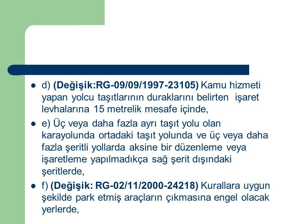 d) (Değişik:RG-09/09/1997-23105) Kamu hizmeti yapan yolcu taşıtlarının duraklarını belirten işaret levhalarına 15 metrelik mesafe içinde,