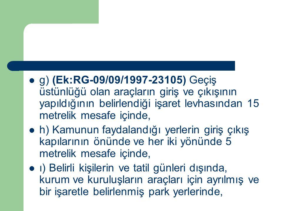 g) (Ek:RG-09/09/1997-23105) Geçiş üstünlüğü olan araçların giriş ve çıkışının yapıldığının belirlendiği işaret levhasından 15 metrelik mesafe içinde,