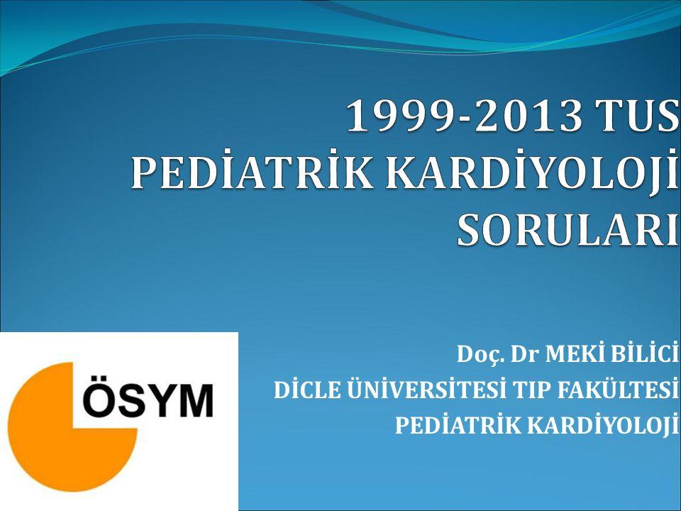 1999-2013 TUS PEDİATRİK KARDİYOLOJİ SORULARI