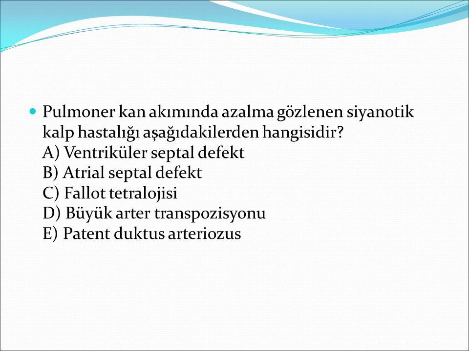 Pulmoner kan akımında azalma gözlenen siyanotik kalp hastalığı aşağıdakilerden hangisidir.