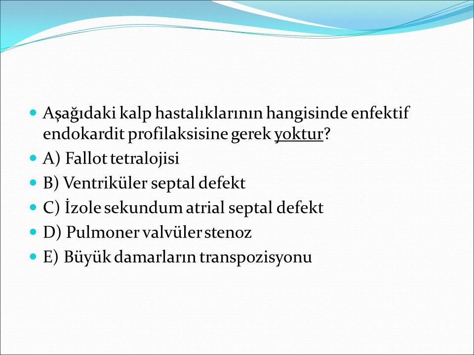 Aşağıdaki kalp hastalıklarının hangisinde enfektif endokardit profilaksisine gerek yoktur