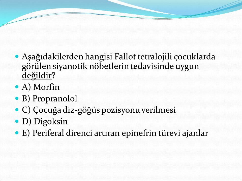 Aşağıdakilerden hangisi Fallot tetralojili çocuklarda görülen siyanotik nöbetlerin tedavisinde uygun değildir