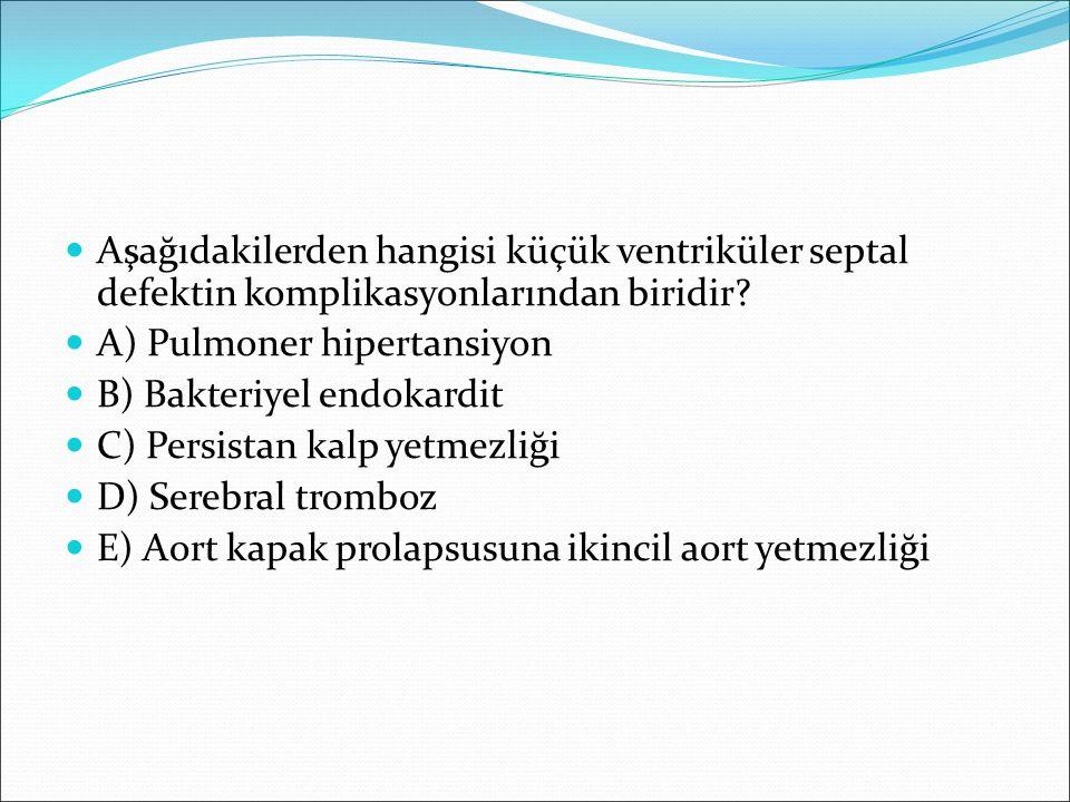 Aşağıdakilerden hangisi küçük ventriküler septal defektin komplikasyonlarından biridir