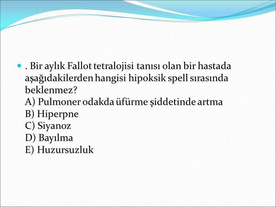 Bir aylık Fallot tetralojisi tanısı olan bir hastada aşağıdakilerden hangisi hipoksik spell sırasında beklenmez.