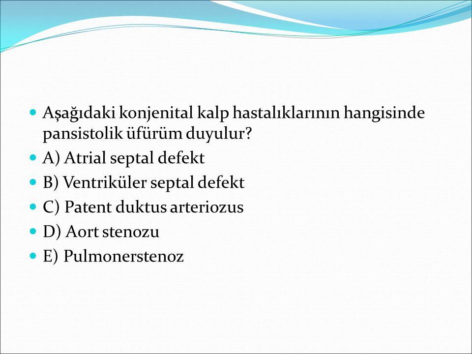 Aşağıdaki konjenital kalp hastalıklarının hangisinde pansistolik üfürüm duyulur