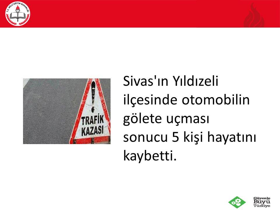 Sivas ın Yıldızeli ilçesinde otomobilin gölete uçması sonucu 5 kişi hayatını kaybetti.